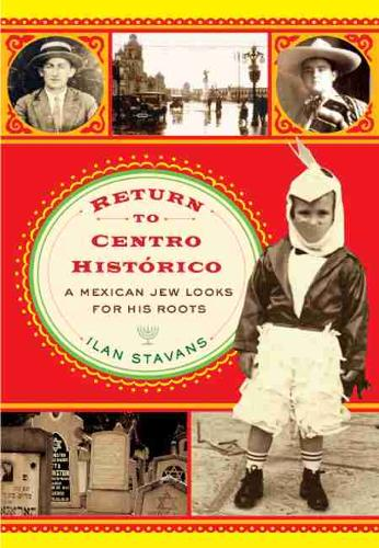 Return to Centro Historico: A Mexican Jew Looks for His Roots (Hardback)