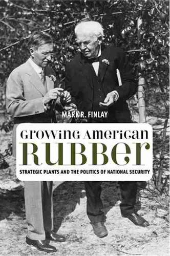 Growing American Rubber: Strategic Plants and the Politics of National Security - Studies in Modern Science, Technology and the Environment (Paperback)