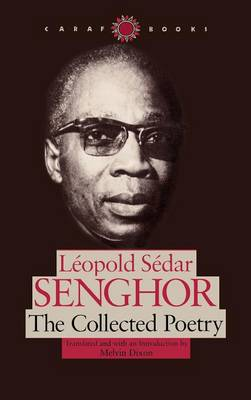 Leopold Sedar Senghor: The Collected Poetry - CARAF Books: Caribbean and African Literature Translated from French (Hardback)