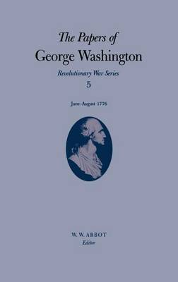 The Papers of George Washington: Revolutionary War Series - Papers of George Washington: Revolutionary War Series Vol 5 (Hardback)