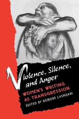 Violence, Silence and Anger: Women's Writing as Transgression - Feminist Issues: Practice, Politics, Theory S. (Paperback)