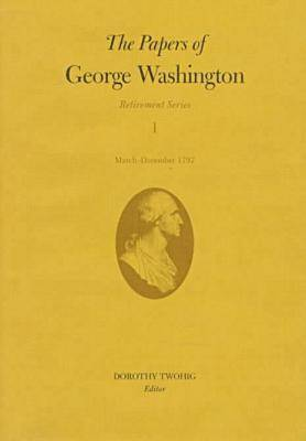 The Papers of George Washington: Retirement Series v.1 - Retirement Series No 1 - March to (Hardback)