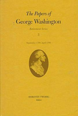 The Papers of George Washington: Retirement Series v.3 - Retirement Series Vol 3 (Hardback)