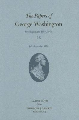 The Papers of George Washington: July-September 1778 v. 16 - Revolutionery War S. (Hardback)