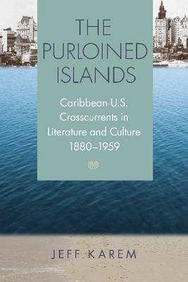The Purloined Islands: Caribbean-U.S. Crosscurrents in Literature and Culture, 1880-1959 (Hardback)