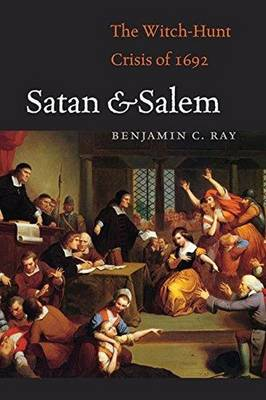 Satan and Salem: The Witch-Hunt Crisis of 1692 (Hardback)