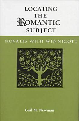 Locating the Romantic Subject: Novalis with Winnicott - German Literary Theory & Cultural Studies Series (Hardback)