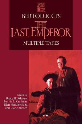 "Bertolucci's ""Last Emperor"": Multiple Takes - Contemporary Approaches to Film and Media Series (Paperback)"