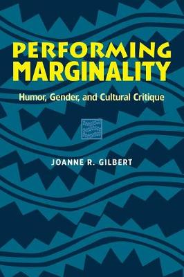 Performing Marginality: Humour, Gender and Cultural Critique - Humor in Life & Letters S. (Paperback)
