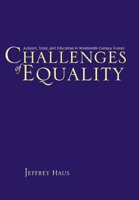Challenges of Equality: Judaism, State, and Education in Nineteenth-century France (Hardback)