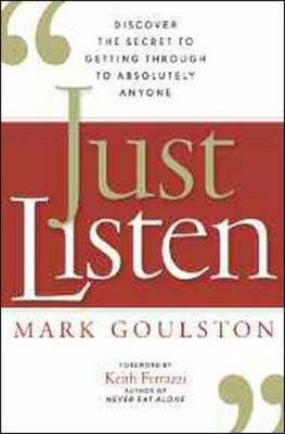 Just Listen: Discover the Secret to Getting Through to Absolutely Anyone (Hardback)