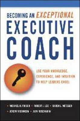 Cover Becoming an Exceptional Executive Coach: Use Your Knowledge, Experience, and Intuition to Help Leaders Excel