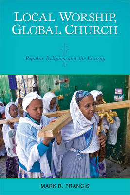 Local Worship, Global Church: Popular Religion and the Liturgy (Paperback)
