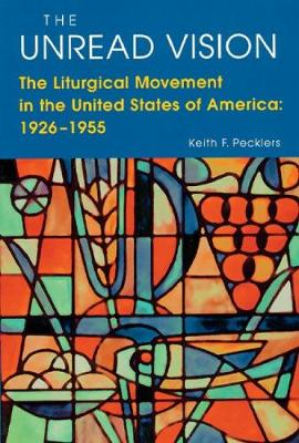 The Unread Vision: Liturgical Movement in the United States of America, 1926-55 (Paperback)