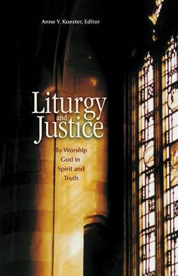 Liturgy and Justice: To Worship God in Spirit and Truth (Paperback)