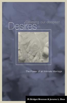 Claiming Our Deepest Desires: Four Faith-Sharing Sessions About Sacrificial Giving,The Power of an Intimate Marriage (Paperback)
