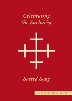 Celebrating the Eucharist: Sacred Song Cantor/Choir Resource (Paperback)