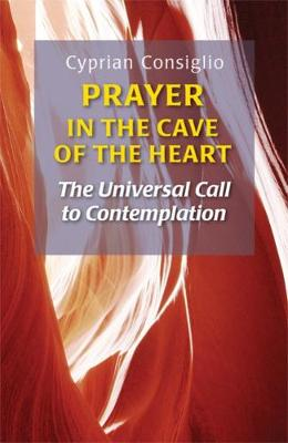 Prayer in the Cave of the Heart: The Universal Call to Contemplation (Paperback)