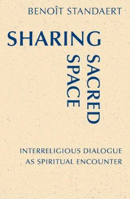 Sharing Sacred Space: Interreligious Dialogue as Spiritual Encounter (Paperback)