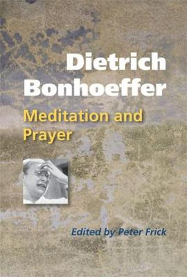 Dietrich Bonhoeffer: Meditation and Prayer (Paperback)