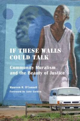 If These Walls Could Talk: Community Muralism and the Beauty of Justice (Paperback)