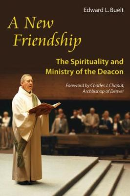 New Friendship: The Spirituality and Ministry of the Deacon (Paperback)