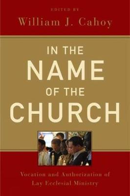 In the Name of the Church: Vocation and Authorization of Lay Ecclesial Ministry (Paperback)