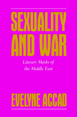 Sexuality and War: Literary Masks of the Middle East - Feminist Crosscurrents (Paperback)