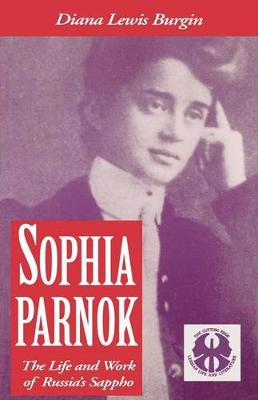Sophia Parnok: The Life and Works of Russia'a Sappho - The Cutting Edge: Lesbian Life and Literature Series (Hardback)