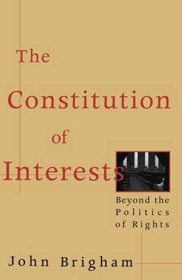 The Constitution of Interests: Beyond the Politics of Rights (Hardback)