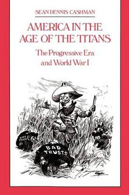 America in the Age of the Titans: The Progressive Era and World War I (Hardback)