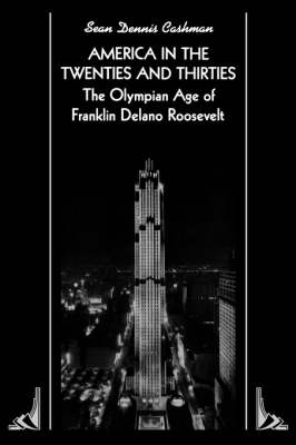 America in the Twenties and Thirties: The Olympian Age of Franklin Delano Roosevelt (Paperback)