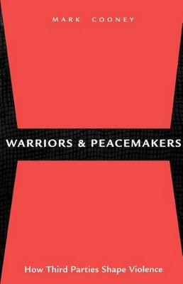 Warriors and Peacemakers: How Third Parties Shape Violence (Hardback)