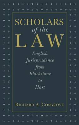 Scholars of the Law: English Jurisprudence from Blackstone to Hart (Hardback)