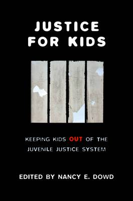 Justice for Kids: Keeping Kids Out of the Juvenile Justice System - Families, Law, and Society (Hardback)