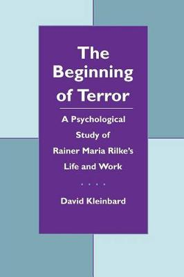 The Beginning of Terror: A Psychological Study of Rainer Maria Rilke's Life and Work - Literature & Psychoanalysis (Paperback)
