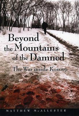 Beyond the Mountains of the Damned: The War inside Kosovo (Hardback)