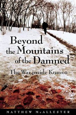 Beyond the Mountains of the Damned: The War inside Kosovo (Paperback)