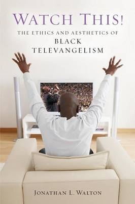 Watch This!: The Ethics and Aesthetics of Black Televangelism - Religion, Race, & Ethnicity (Paperback)