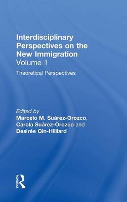 Interdisciplinary Perspectives on the New Immigration: Theoretical Perspectives Vol 1 (Hardback)