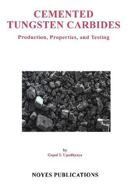 Cemented Tungsten Carbides: Production, Properties and Testing - Materials Science & Process Technology (Hardback)