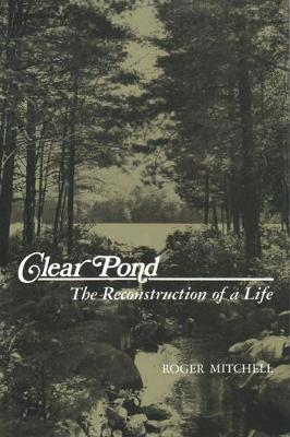Clear Pond: The Reconstruction of a Life (Hardback)