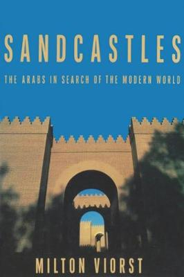 Sandcastles: Arabs in Seach of the Modern World - Contemporary Issues in the Middle East (Paperback)