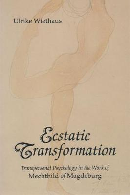 Ecstatic Transformations: Transpersonal Psychology in the Work of Mechtild of Magdeburg (Paperback)