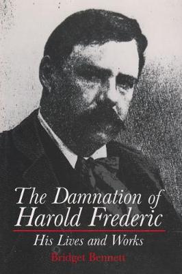 The Damnation of Harold Frederic: His Lives and Works (Hardback)