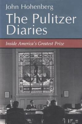 The Pulitzer Diaries: Inside America's Greatest Prize (Hardback)