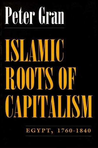 Islamic Roots of Capitalism: Egypt, 1760-1840 - Middle East Studies Beyond Dominant Paradigms (Paperback)
