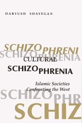 Cultural Schizophrenia: Islamic Societies Confronting the West (Paperback)