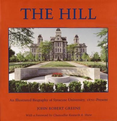 The Hill: An Illustrated Biography of Syracuse University, 1870-present (Hardback)
