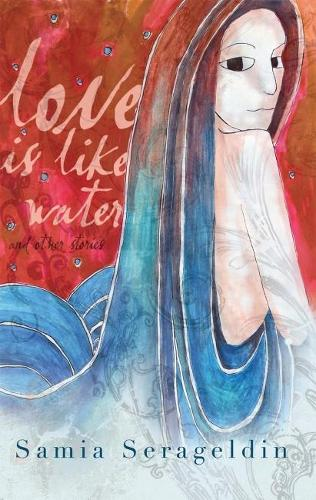 Love is Like Water: And Other Stories - Arab American Writing (Hardback)